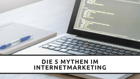 die 5 mythen im internetmarketing
