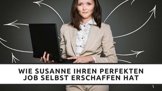 Wie Susanne Ihren perfekten Job selbst erschaffen hat