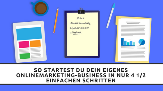 So startest Du Dein eigenes OnlineMarketing-Business in nur 4 1/2 einfachen Schritten