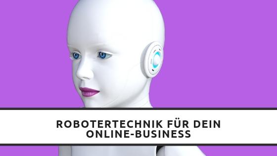 Endlich: Robotertechnik für dein Online-Business