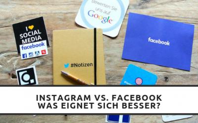 Instagram vs. Facebook: Welche Plattform eignet sich besser für das Social Media Marketing?