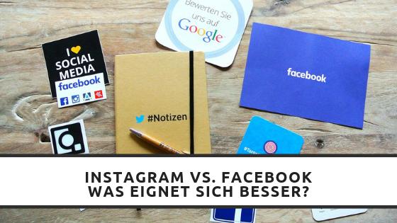 Instagram vs Facebook: Welche Plattform eignet sich besser für das Social Media Marketing?